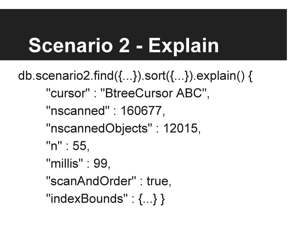 Scenario 2 - Explain db.scenario2.find({...}).s...