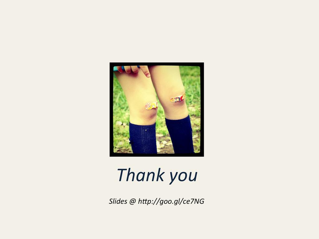 Thank you  Slides @ h5p://goo.gl/ce...