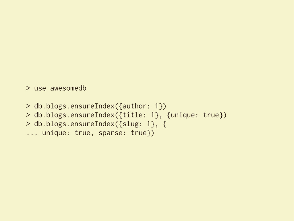 > use awesomedb > db.blogs.ensureIndex({author:...