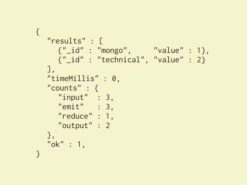"""{ """"results"""" : [ {""""_id"""" : """"mongo"""", """"value"""" : 1},..."""
