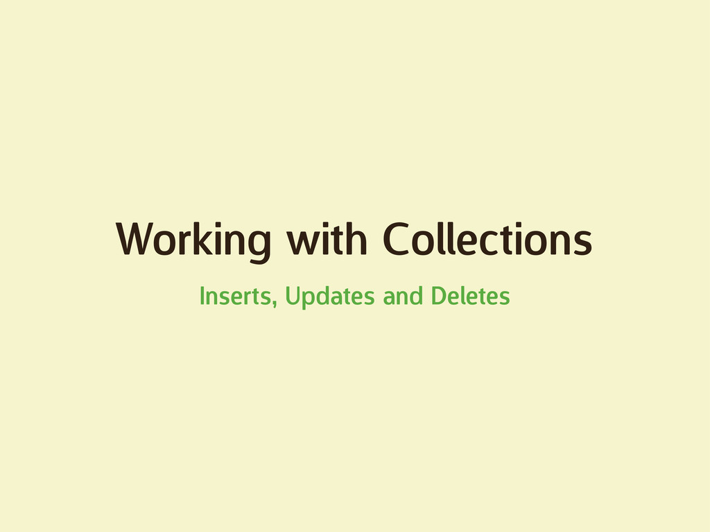 Working with Collections Inserts, Updates and D...