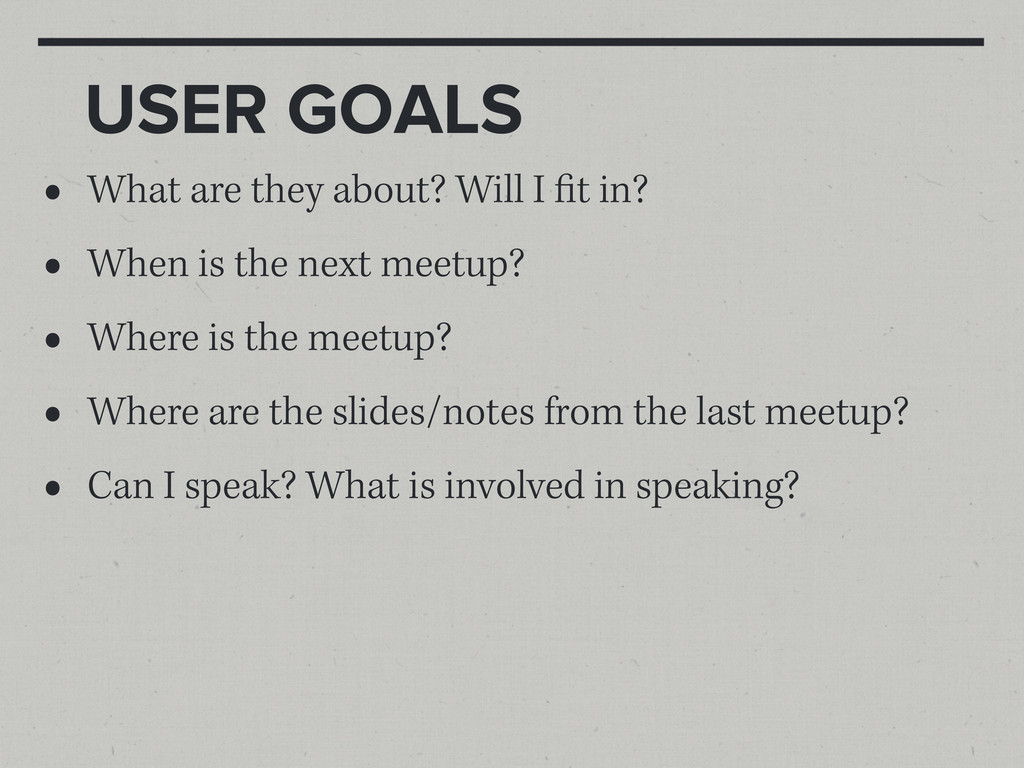USER GOALS • What are they about? Will I t in? ...
