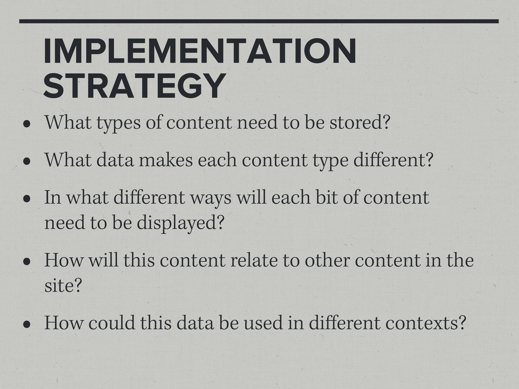 IMPLEMENTATION STRATEGY • What types of content...