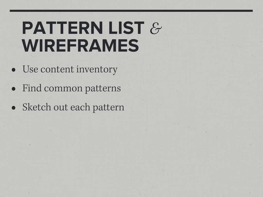 PATTERN LIST & WIREFRAMES • Use content invento...