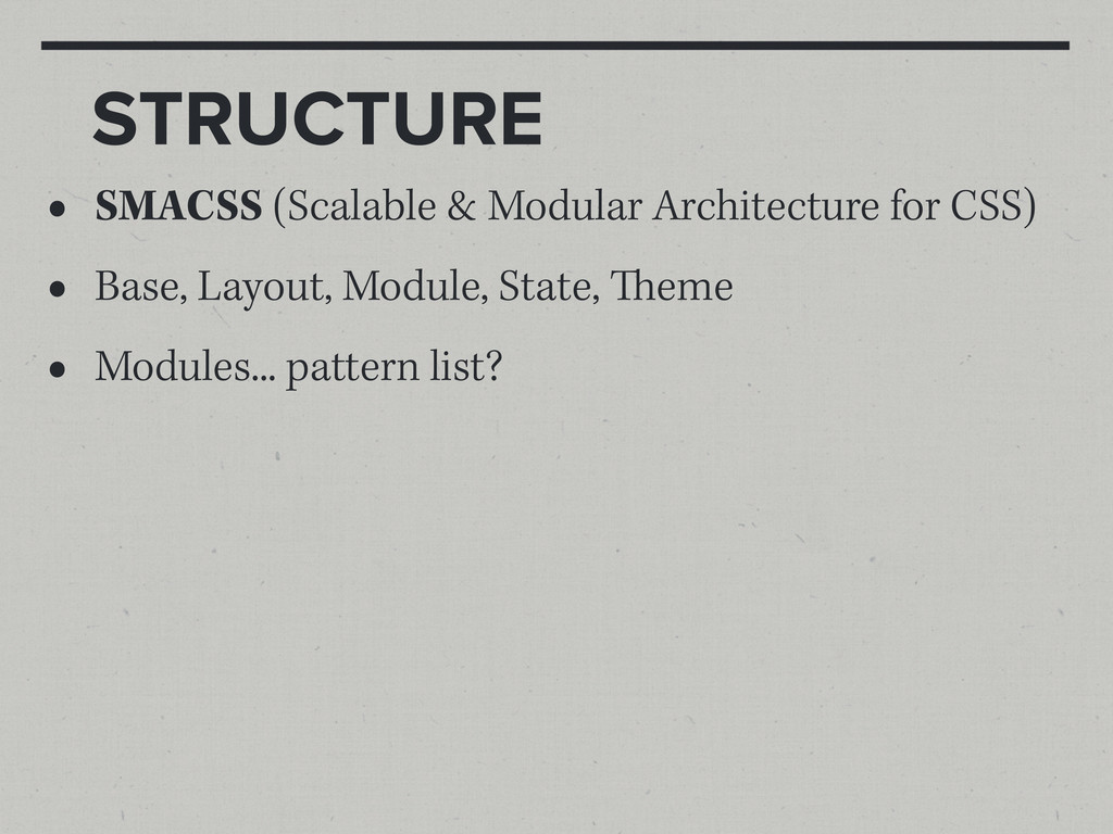 STRUCTURE • SMACSS (Scalable & Modular Architec...