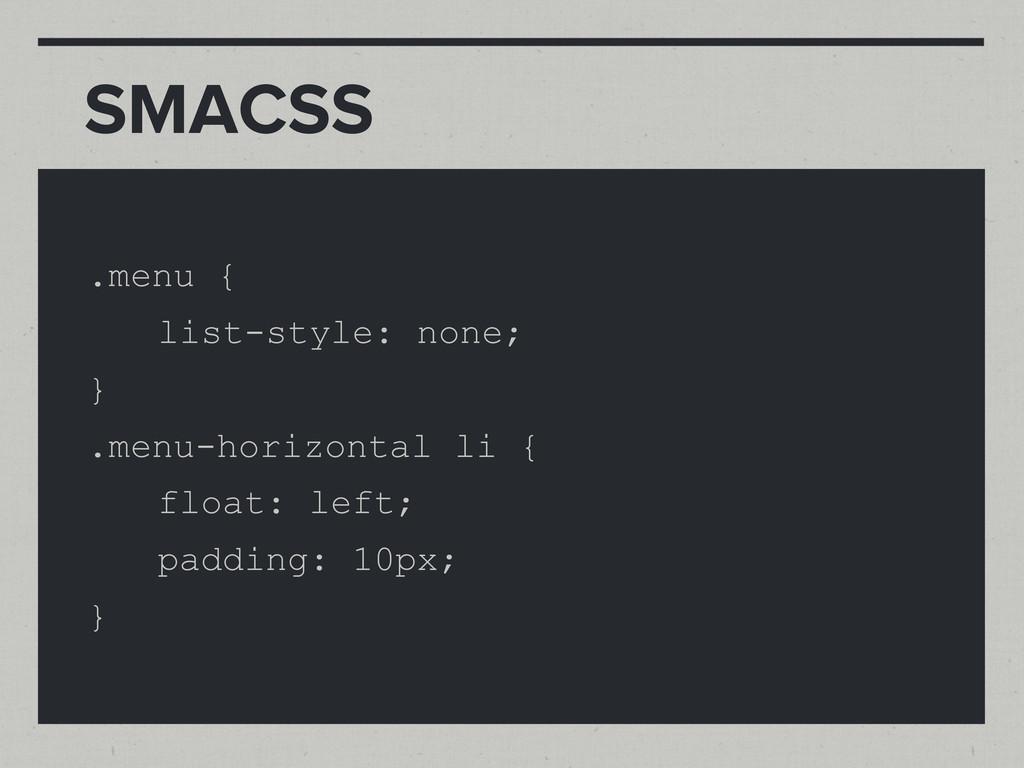 SMACSS .menu { list-style: none; } .menu-horizo...