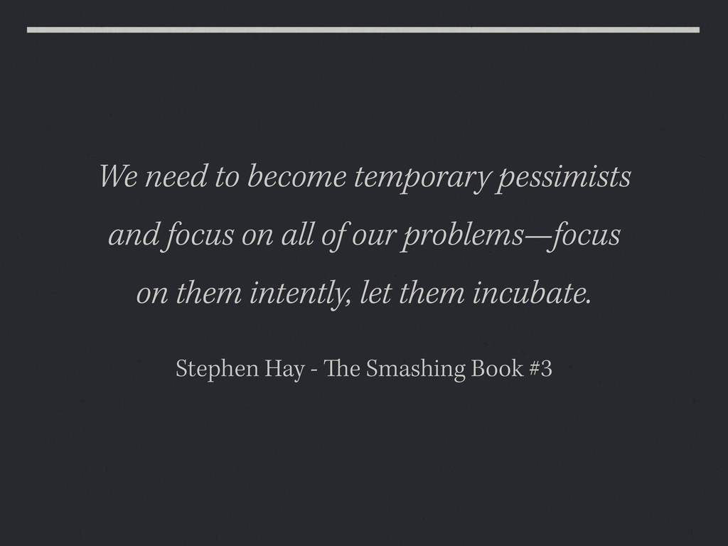 We need to become temporary pessimists and focu...