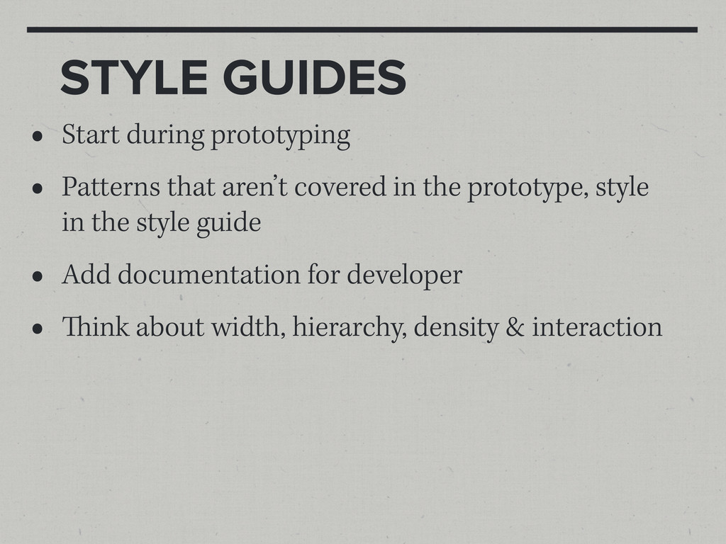 STYLE GUIDES • Start during prototyping • Patte...