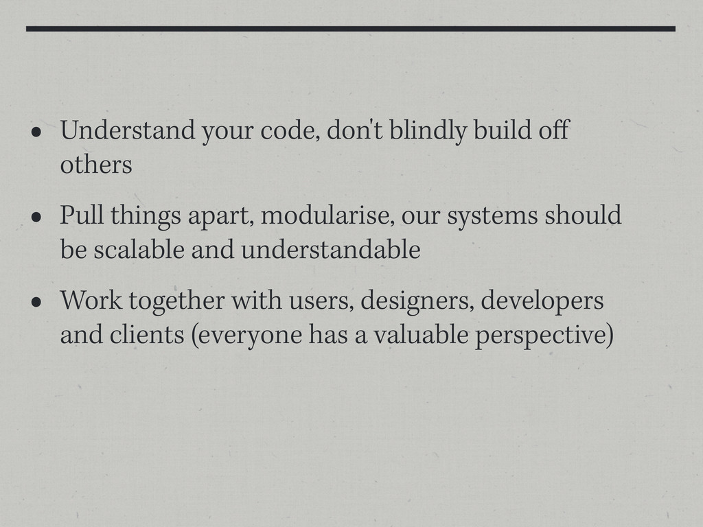 • Understand your code, don't blindly build off ...