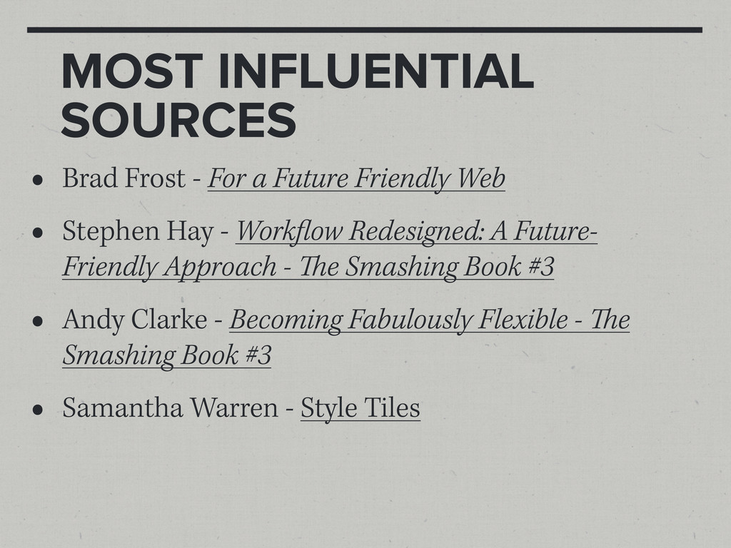 MOST INFLUENTIAL SOURCES • Brad Frost - For a F...