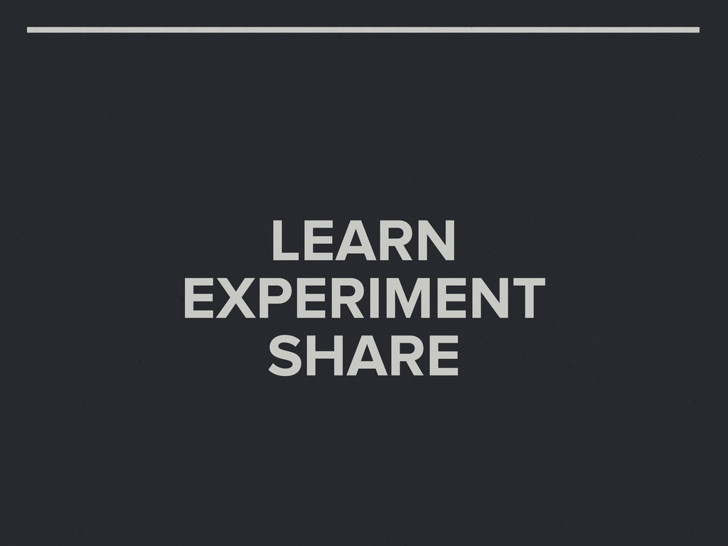 LEARN EXPERIMENT SHARE