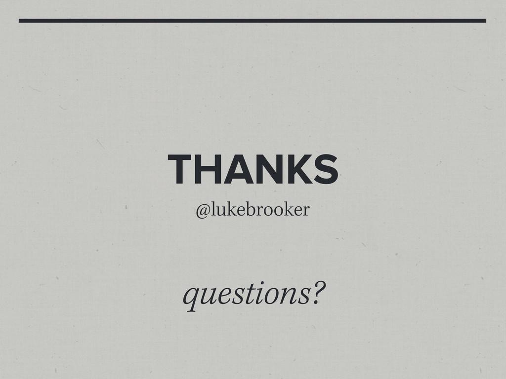 THANKS @lukebrooker questions?