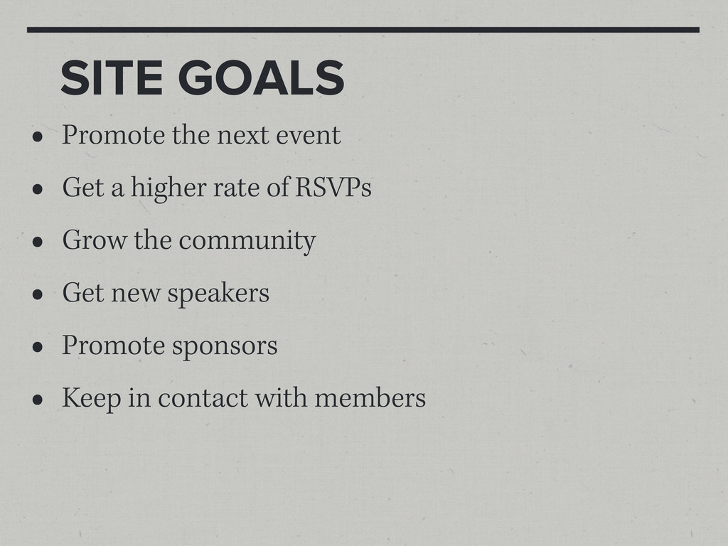 SITE GOALS • Promote the next event • Get a hig...