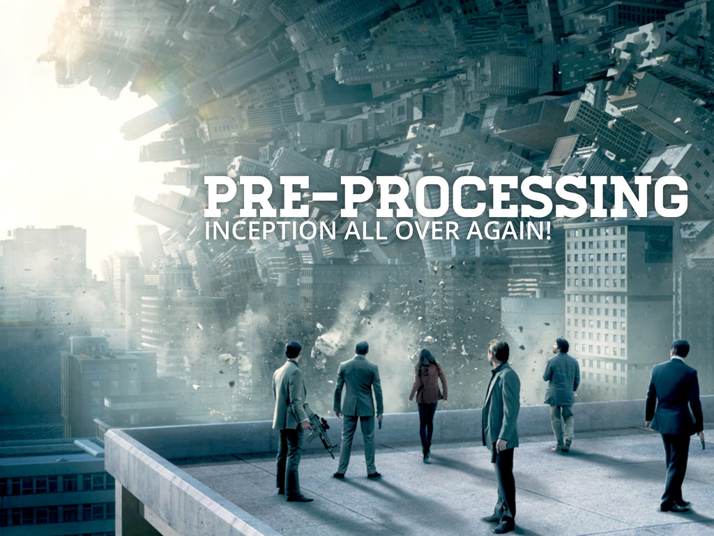 Pre-processing INCEPTION ALL OVER AGAIN!