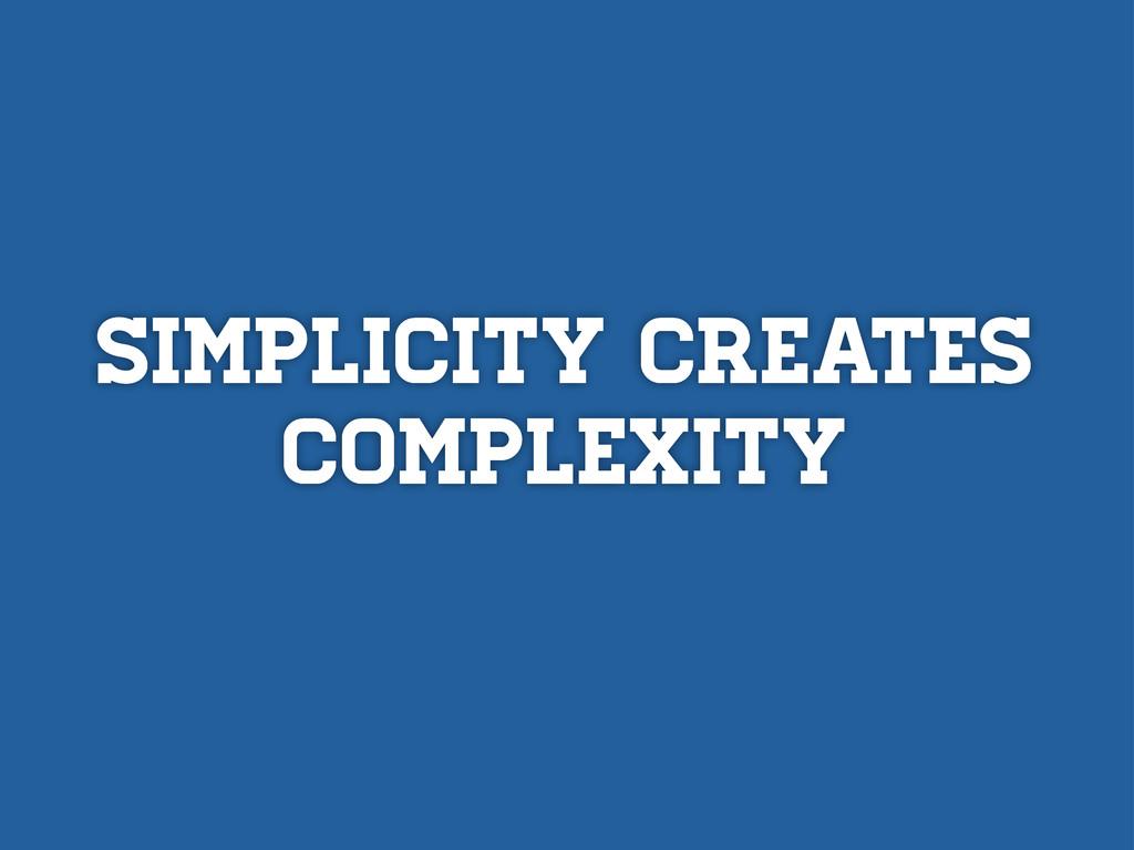 Simplicity creates complexity