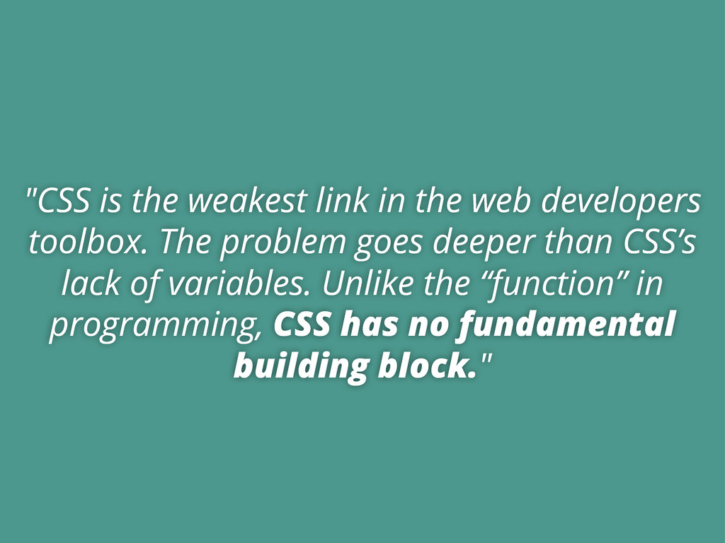 """""""CSS is the weakest link in the web developers ..."""