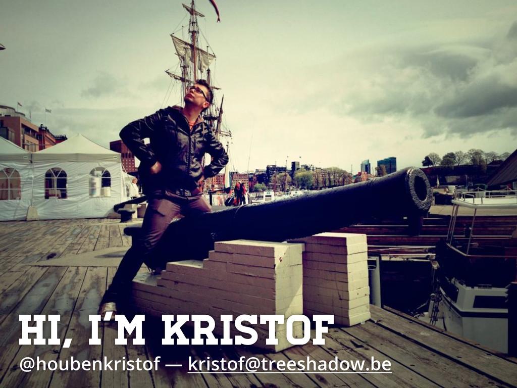 Hi, I'm Kristof @houbenkristof — kristof@treesh...