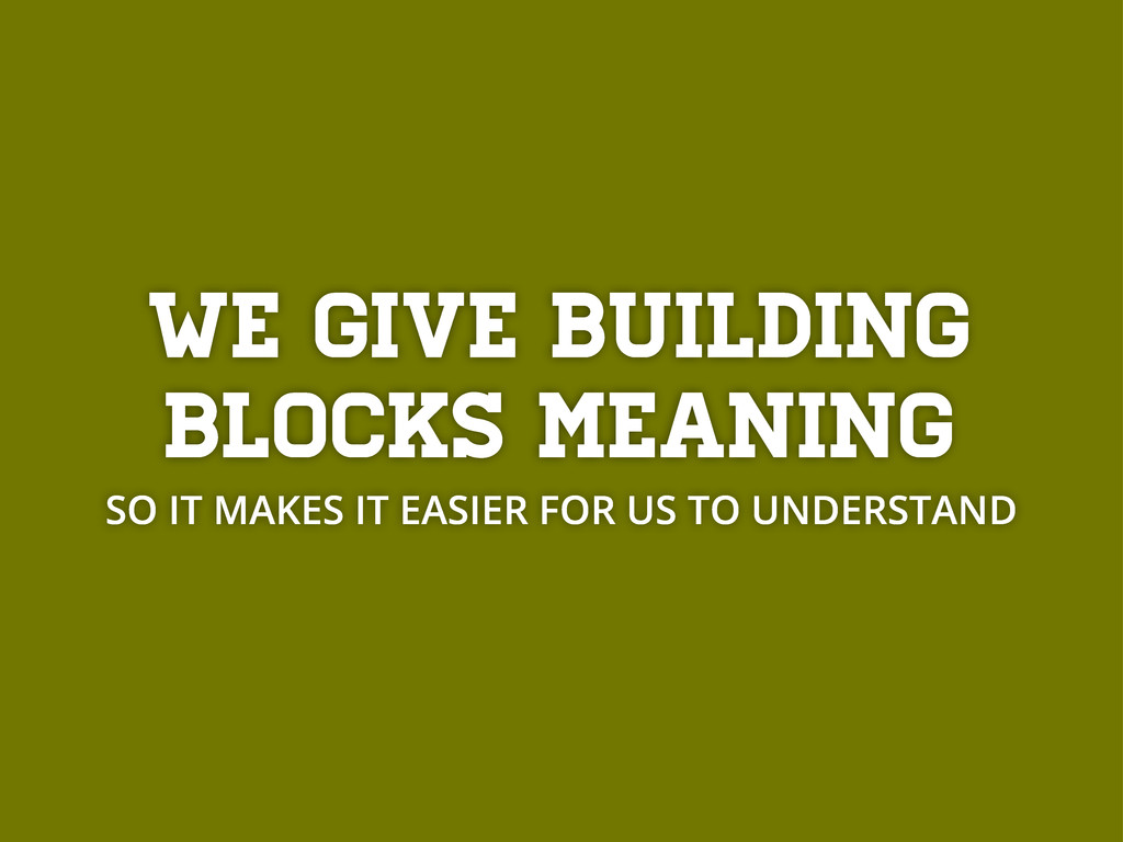 We give BUILDING BLOCKs meaning SO IT MAKES IT ...