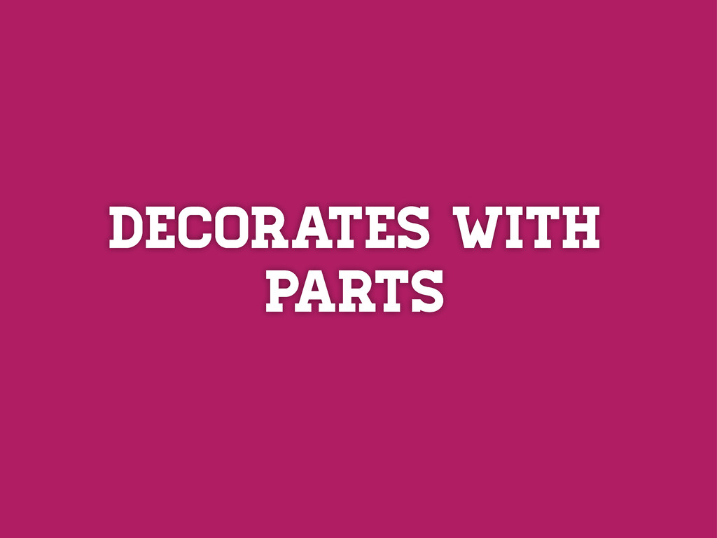 Decorates with parts