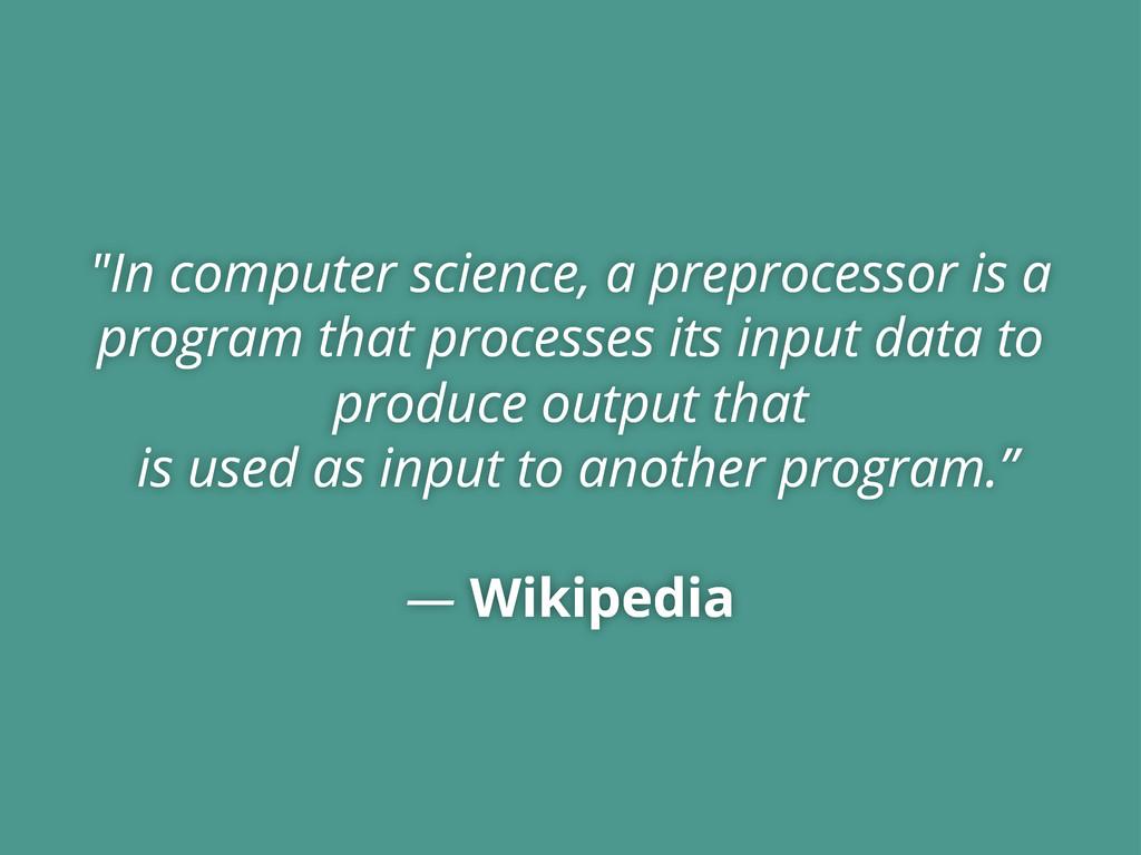 """In computer science, a preprocessor is a progr..."