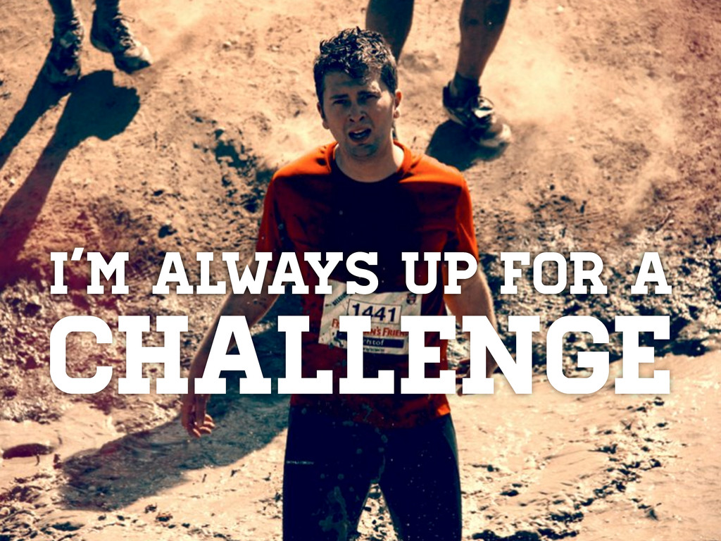 I'm always up for a Challenge