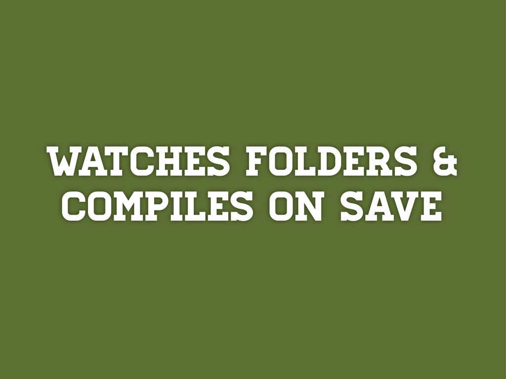 Watches folders & compiles on save
