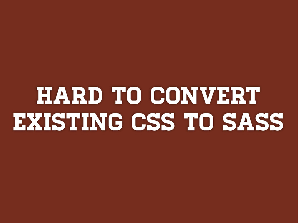 Hard to convert existing CSS TO SASS