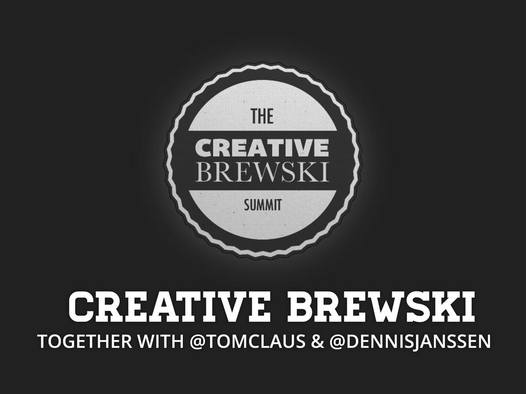 Creative Brewski TOGETHER WITH @TOMCLAUS & @DEN...