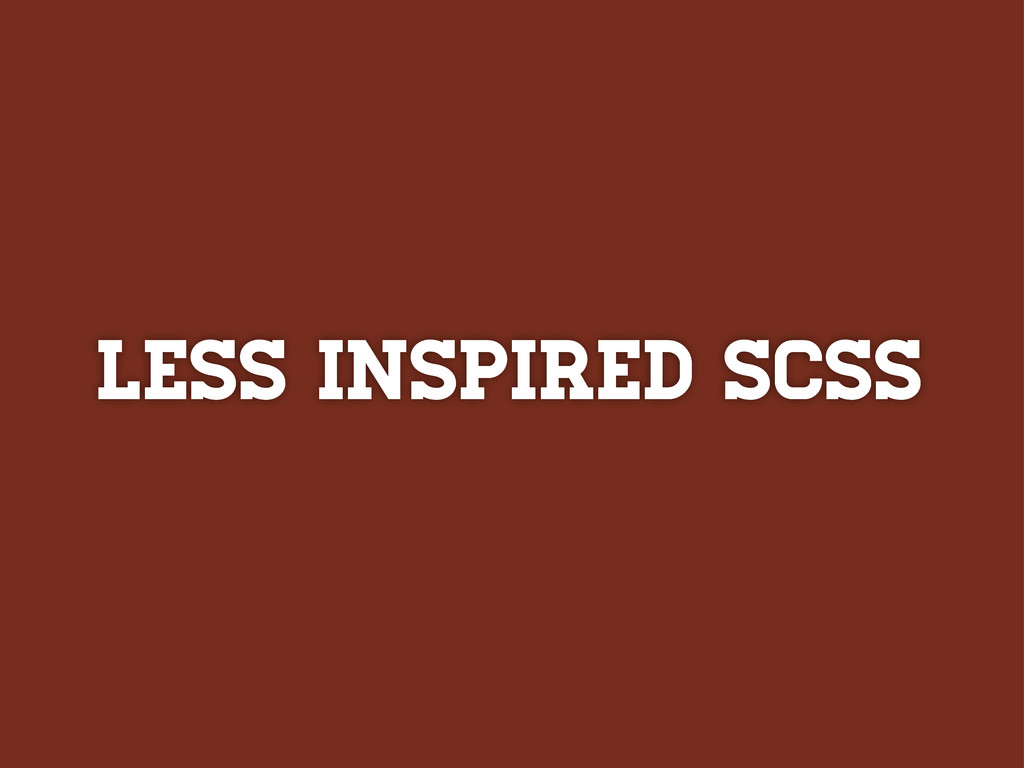 LESS INSPIRED SCSS