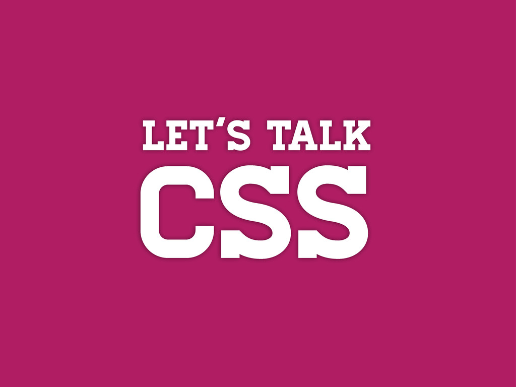 LEt's TALK CSS