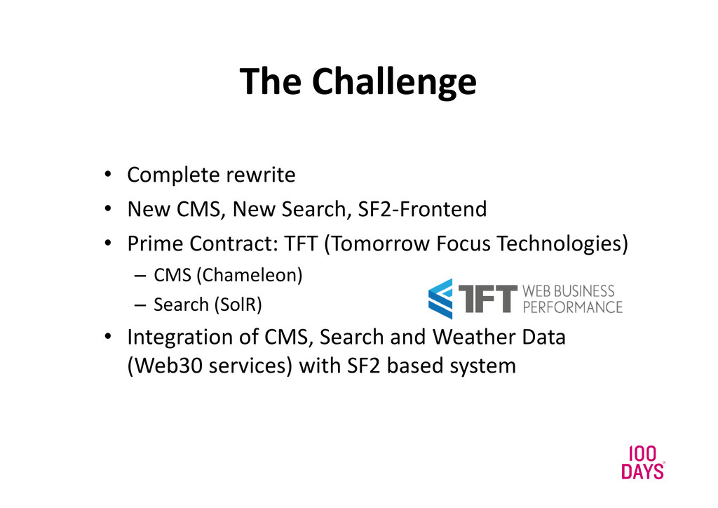 The Challenge • Complete rewrite • New CMS, New...