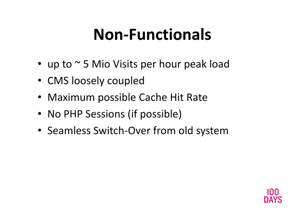 Non-Functionals • up to ~ 5 Mio Visits per hour...