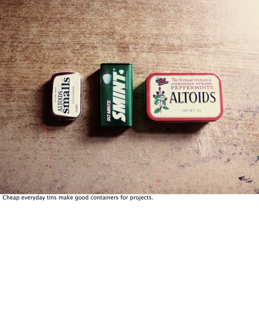 Cheap everyday tins make good containers for pr...