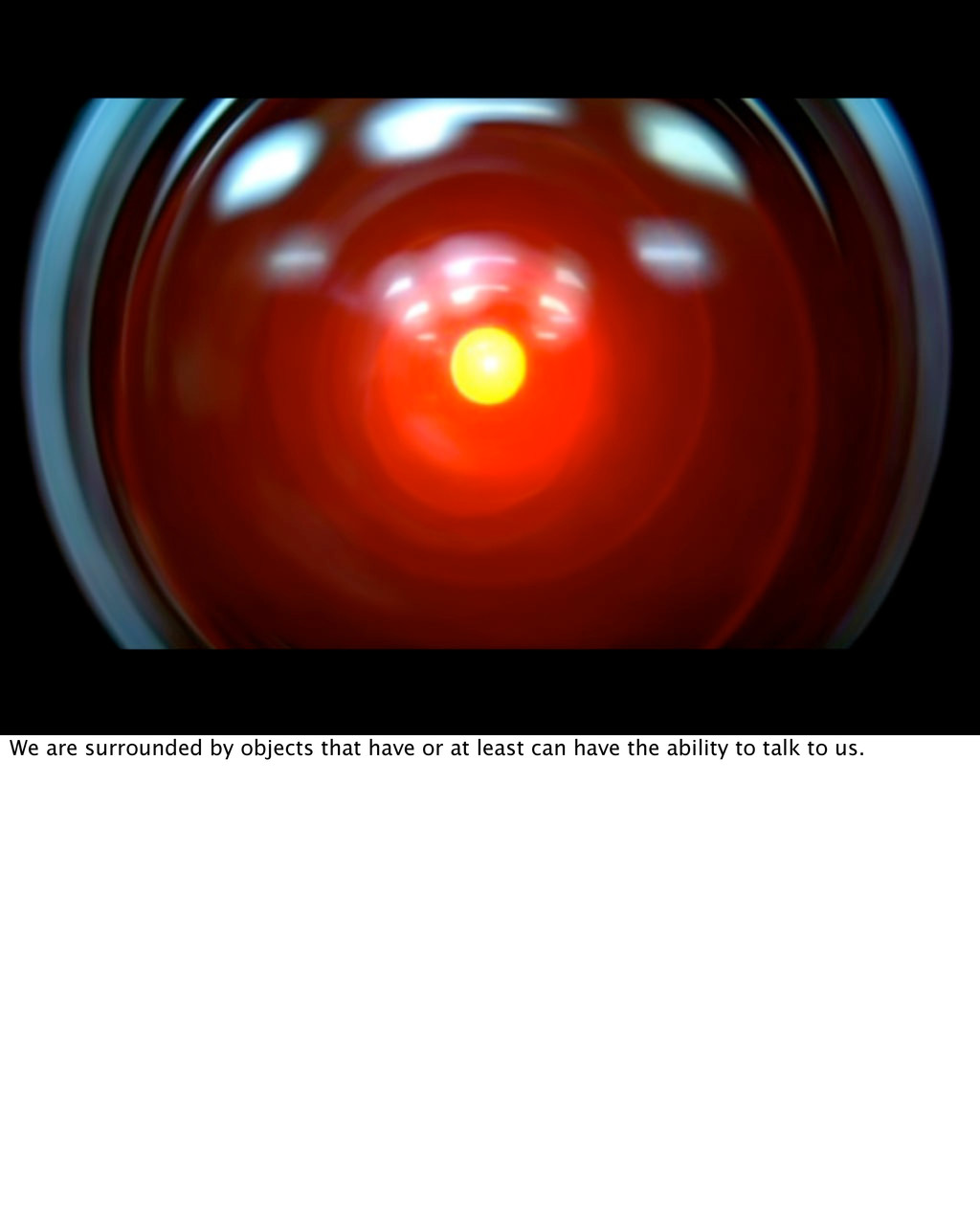 • PICTURE OF HAL We are surrounded by objects t...