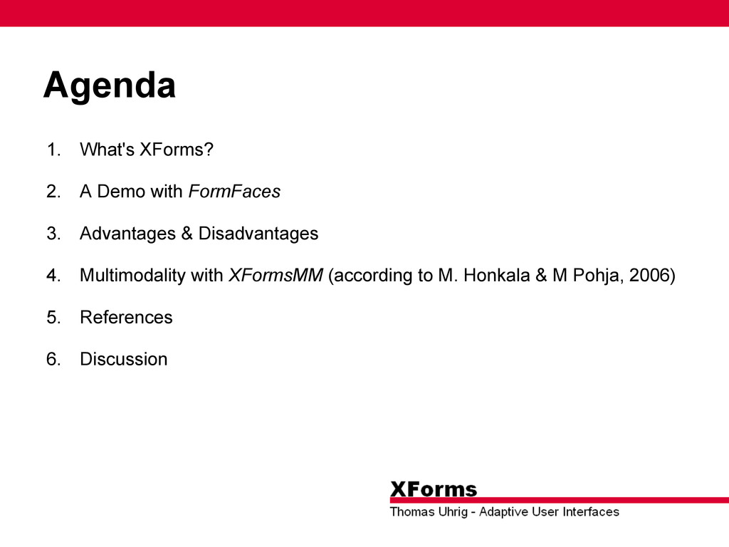 Agenda 1. What's XForms? 2. A Demo with FormFac...