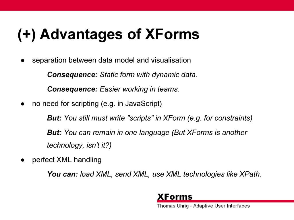 (+) Advantages of XForms ● separation between d...