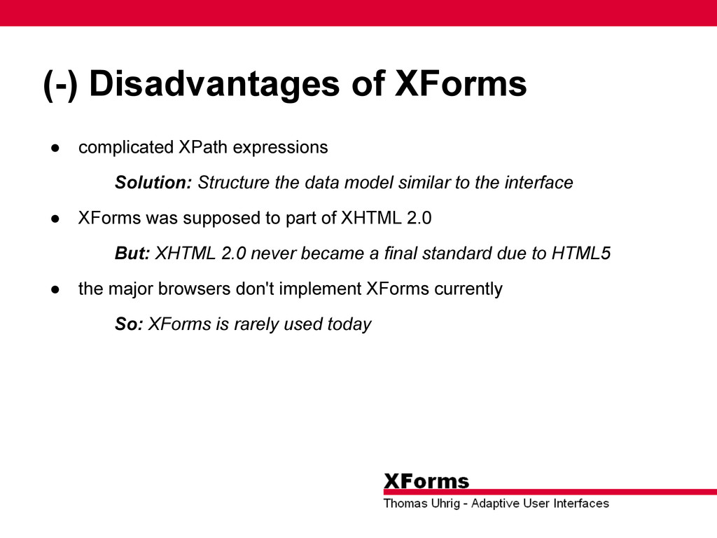 (-) Disadvantages of XForms ● complicated XPath...
