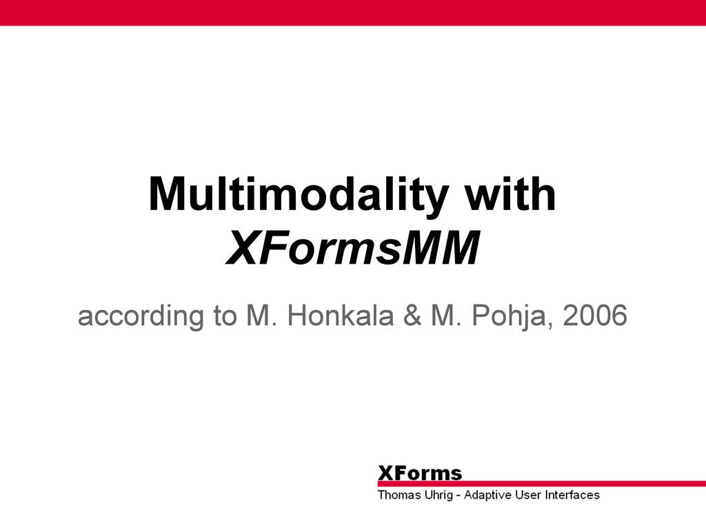 Multimodality with XFormsMM according to M. Hon...
