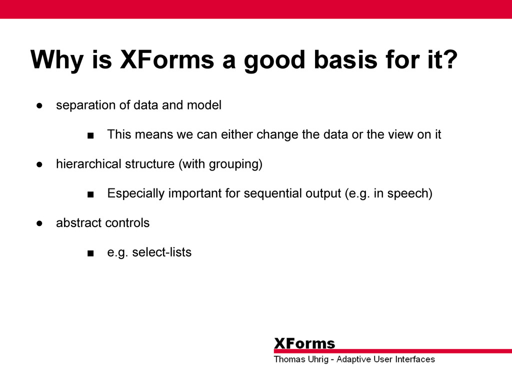 Why is XForms a good basis for it? ● separation...