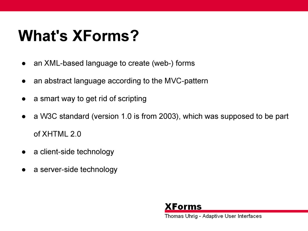 What's XForms? ● an XML-based language to creat...