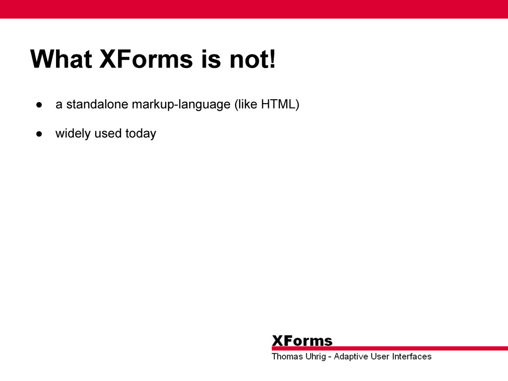 What XForms is not! ● a standalone markup-langu...