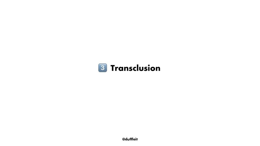 @duffleit ! Transclusion