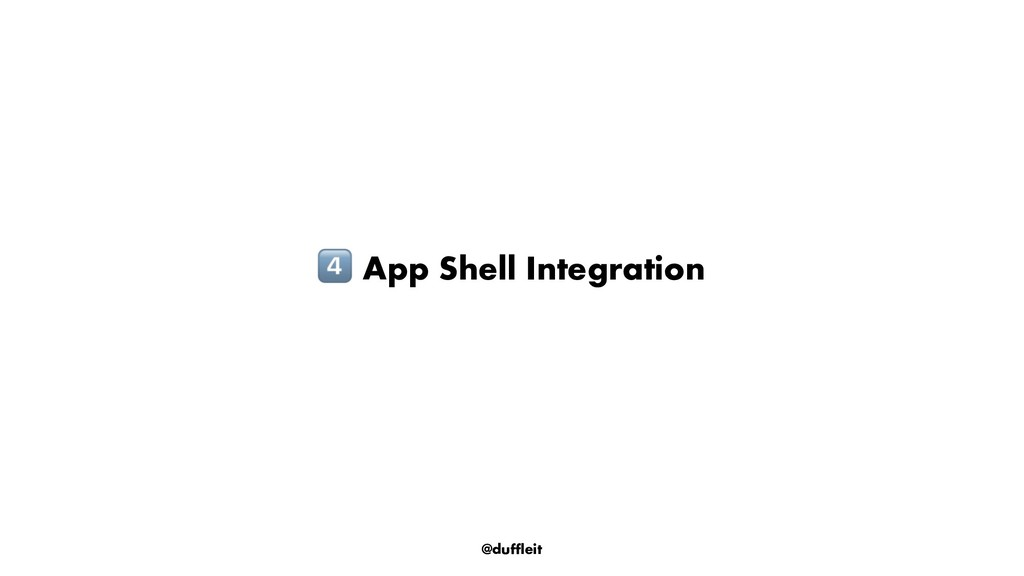 @duffleit ! App Shell Integration