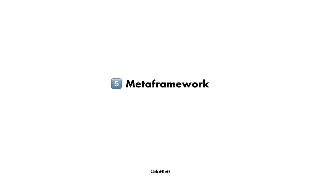 @duffleit ! Metaframework