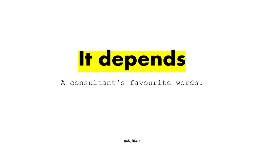 @duffleit A consultant's favourite words. It de...