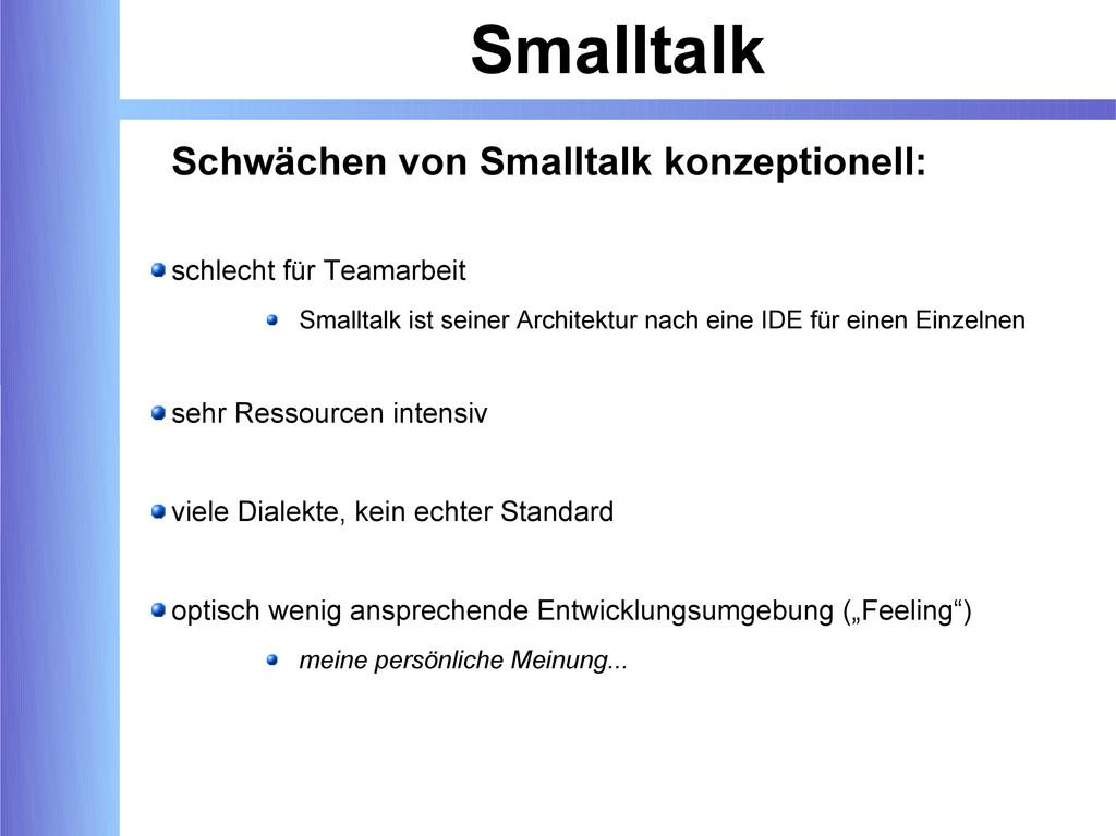 Smalltalk Schwächen von Smalltalk konzeptionell...