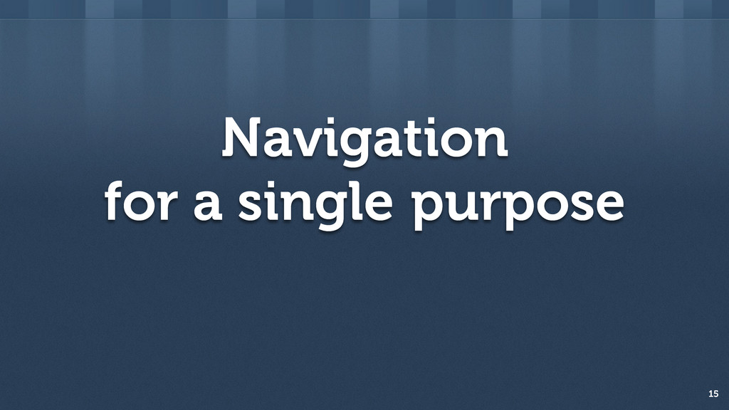 Navigation for purpose 15 a single