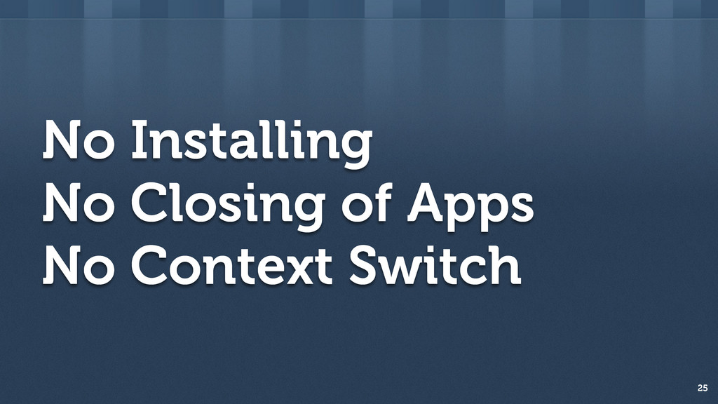No Installing No Closing of Apps No Context Swi...