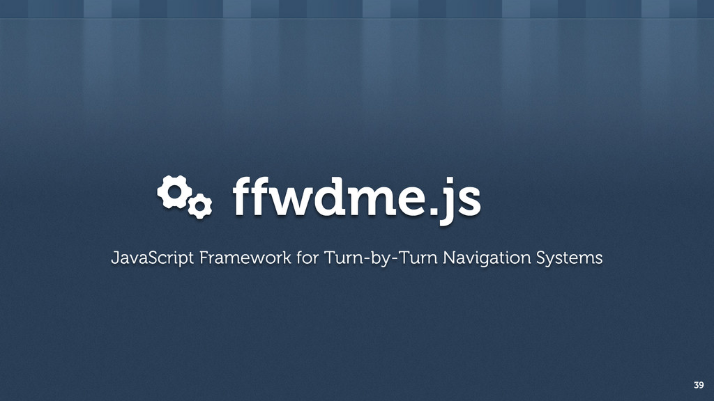 ffwdme.js 39 JavaScript Framework for Turn-by-T...