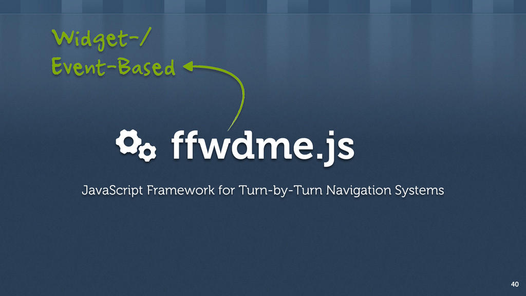 ffwdme.js 40 JavaScript Framework for Turn-by-T...